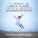 Little-Dragon-Nabuma-Rubberband