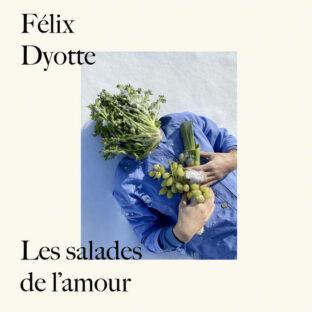 Les salades de l'amour - Félix Dyotte